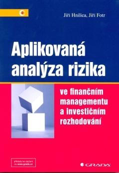 Aplikovaná analýza rizika ve finančním managementu a investičním rozhodování - Hnilica, J.; Fotr, J.f
