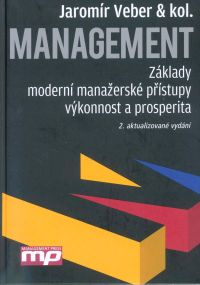Management. Základy, moderní manažerské přístupy, výkonnost a prosperita - Veber, J. a Kol.