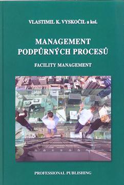 Management podpůrných procesů – Facility management - Vyskočil, V.K, kol.